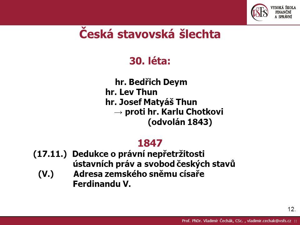 12. Prof. PhDr. Vladimír Čechák, CSc., vladimir.cechak@vsfs.cz :: Česká stavovská šlechta 30.