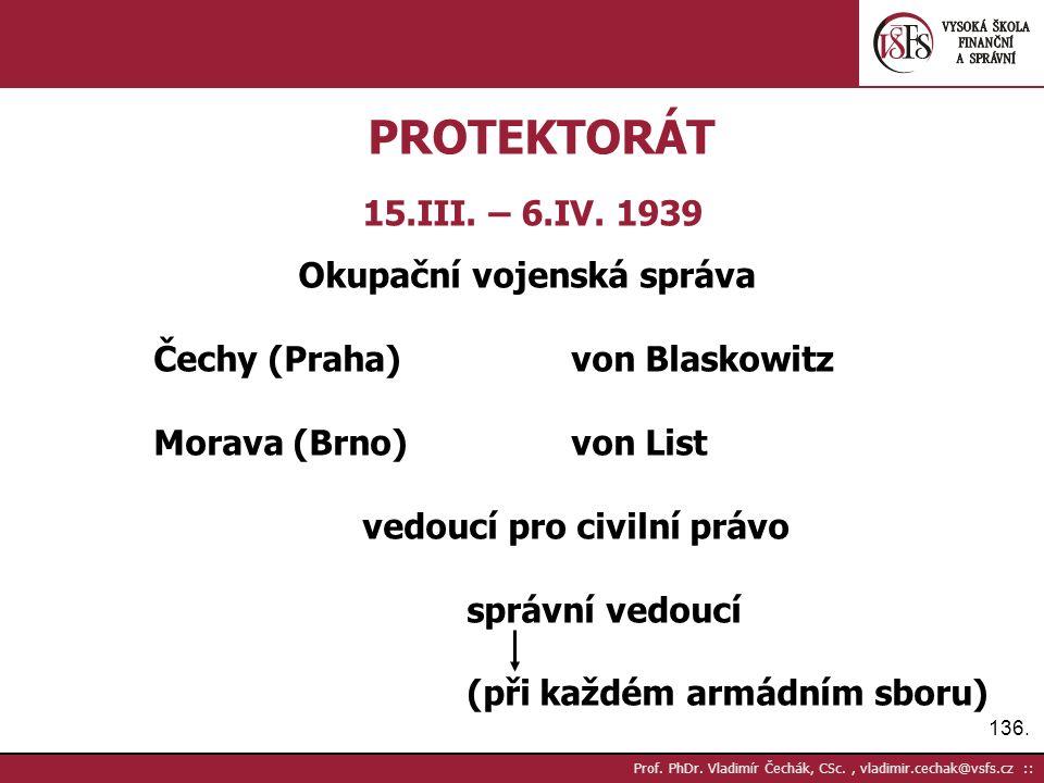 136. Prof. PhDr. Vladimír Čechák, CSc., vladimir.cechak@vsfs.cz :: PROTEKTORÁT 15.III.