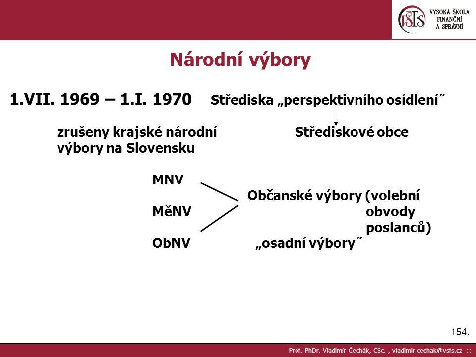 154. Prof. PhDr. Vladimír Čechák, CSc., vladimir.cechak@vsfs.cz :: Národní výbory 1.VII.