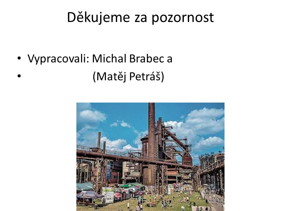 Děkujeme za pozornost Vypracovali: Michal Brabec a (Matěj Petráš)