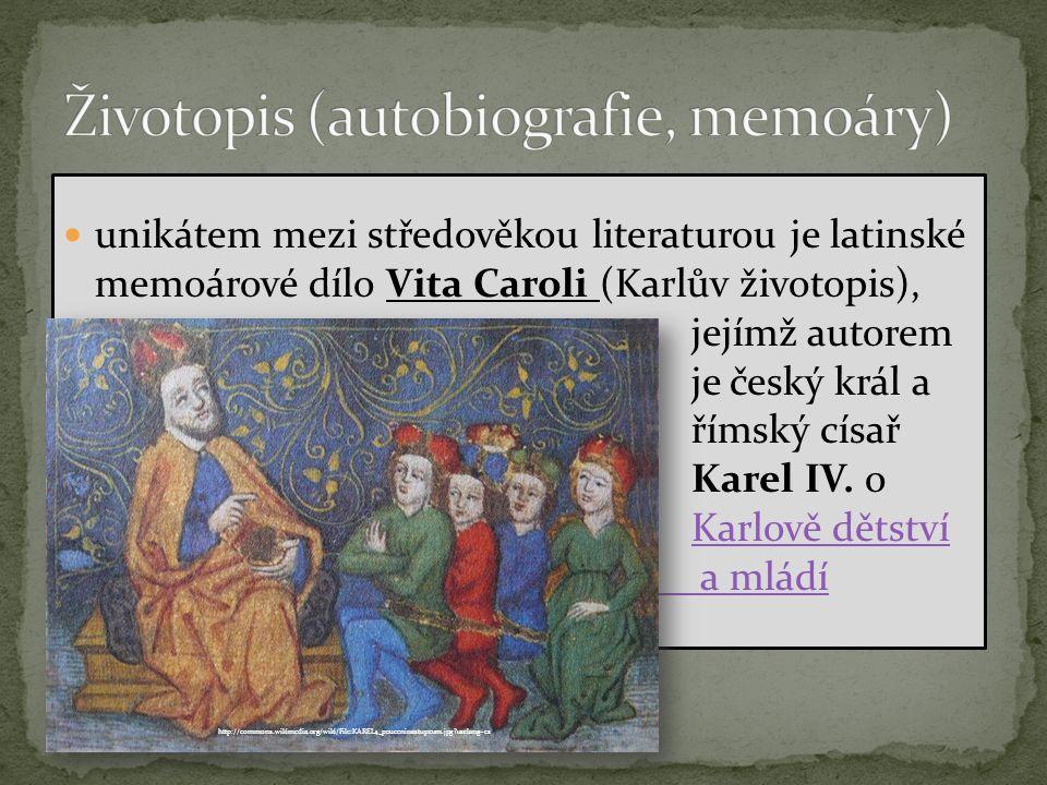 unikátem mezi středověkou literaturou je latinské memoárové dílo Vita Caroli (Karlův životopis), jejímž autorem je český král a římský císař Karel IV.