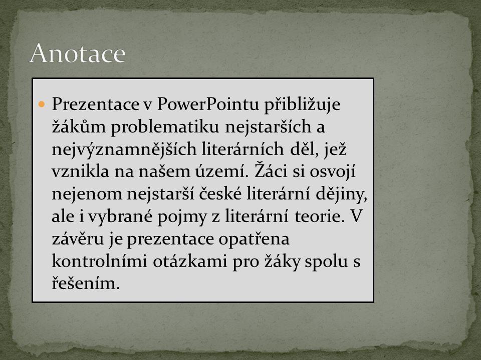 Prezentace v PowerPointu přibližuje žákům problematiku nejstarších a nejvýznamnějších literárních děl, jež vznikla na našem území.