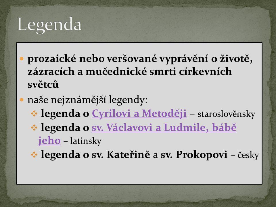 prozaické nebo veršované vyprávění o životě, zázracích a mučednické smrti církevních světců naše nejznámější legendy:  legenda o Cyrilovi a Metoději – staroslověnskyCyrilovi a Metoději  legenda o sv.