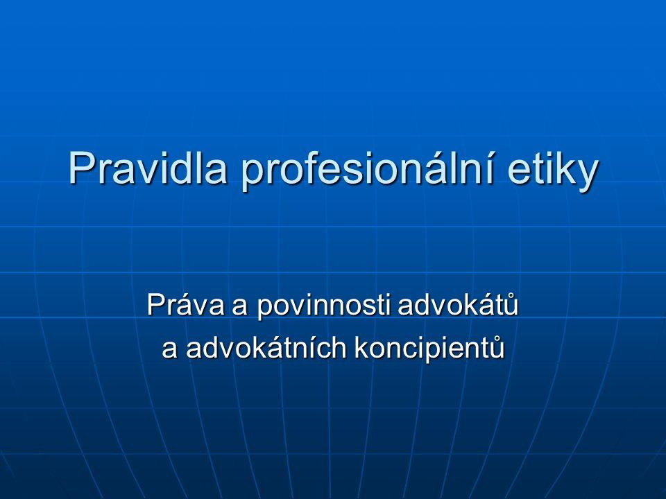 Pravidla profesionální etiky Práva a povinnosti advokátů a advokátních koncipientů