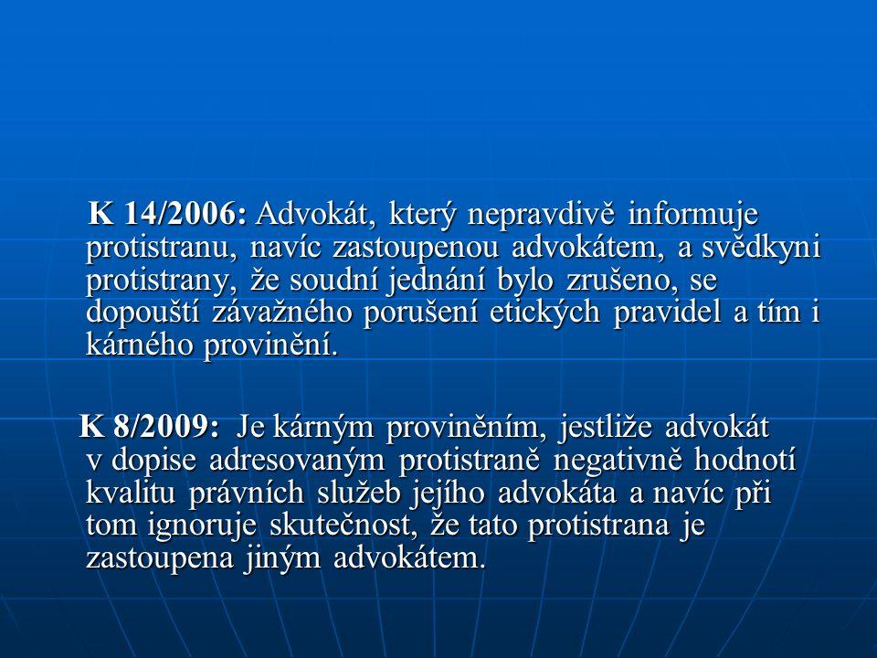 K 14/2006: Advokát, který nepravdivě informuje protistranu, navíc zastoupenou advokátem, a svědkyni protistrany, že soudní jednání bylo zrušeno, se dopouští závažného porušení etických pravidel a tím i kárného provinění.