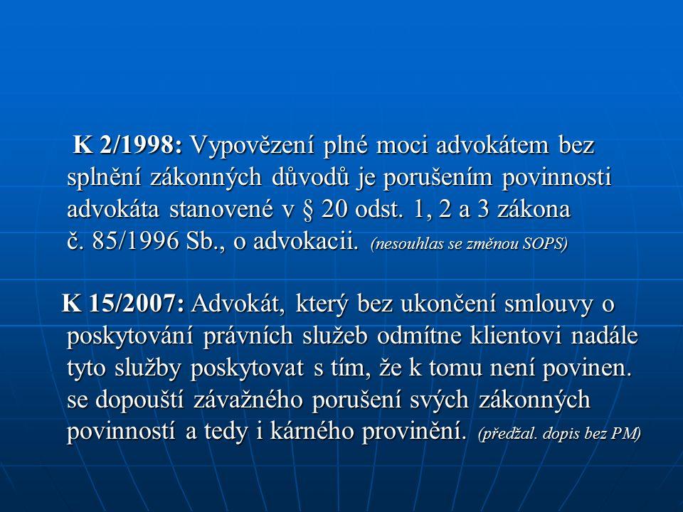 K 2/1998: Vypovězení plné moci advokátem bez splnění zákonných důvodů je porušením povinnosti advokáta stanovené v § 20 odst.
