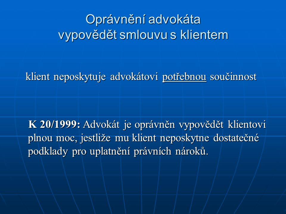 Oprávnění advokáta vypovědět smlouvu s klientem klient neposkytuje advokátovi potřebnou součinnost klient neposkytuje advokátovi potřebnou součinnost K 20/1999: Advokát je oprávněn vypovědět klientovi plnou moc, jestliže mu klient neposkytne dostatečné podklady pro uplatnění právních nároků.