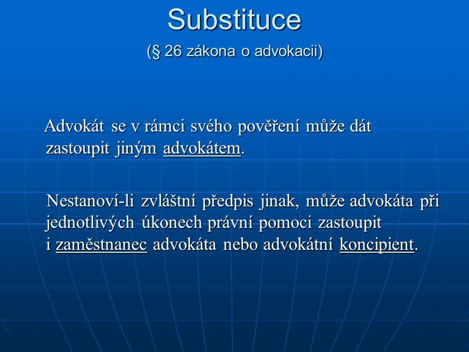 Substituce (§ 26 zákona o advokacii) Advokát se v rámci svého pověření může dát zastoupit jiným advokátem.