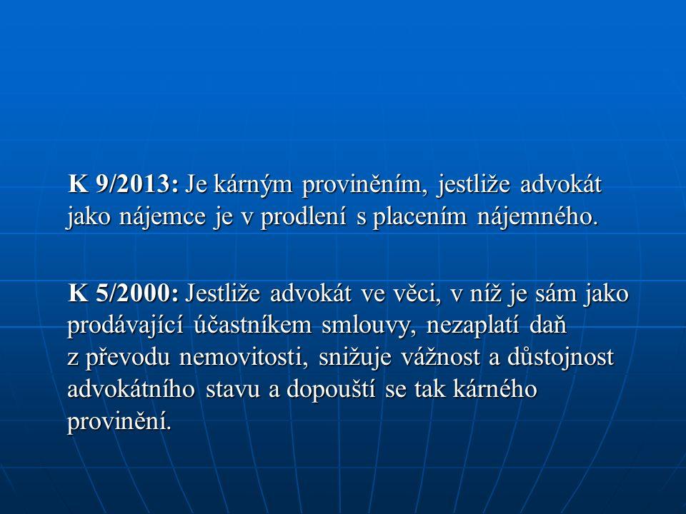 K 9/2013: Je kárným proviněním, jestliže advokát jako nájemce je v prodlení s placením nájemného.
