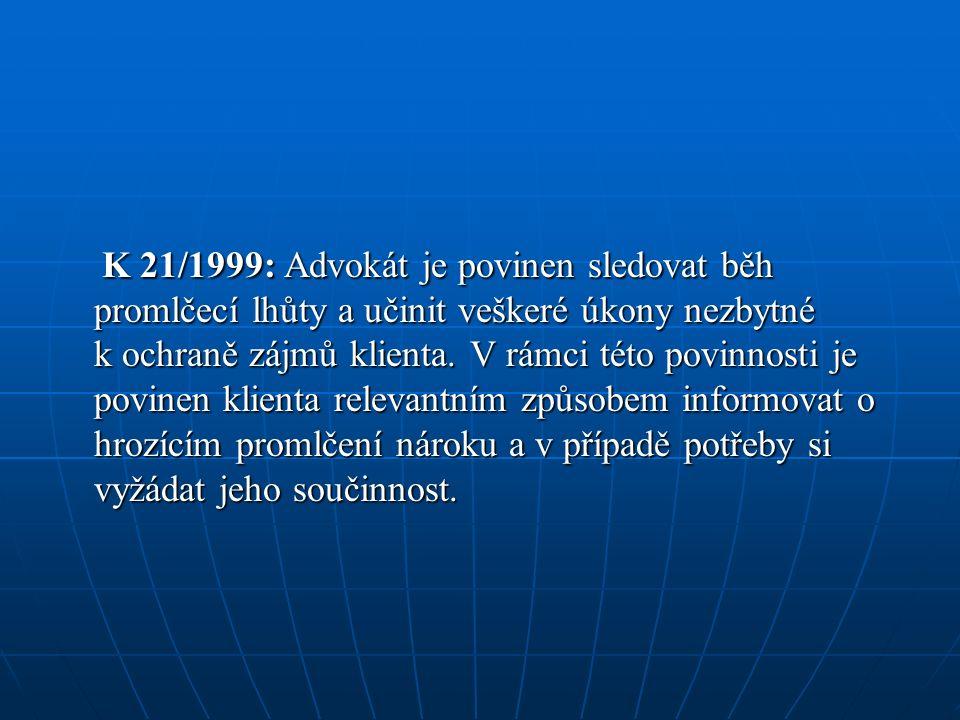 K 21/1999: Advokát je povinen sledovat běh promlčecí lhůty a učinit veškeré úkony nezbytné k ochraně zájmů klienta.