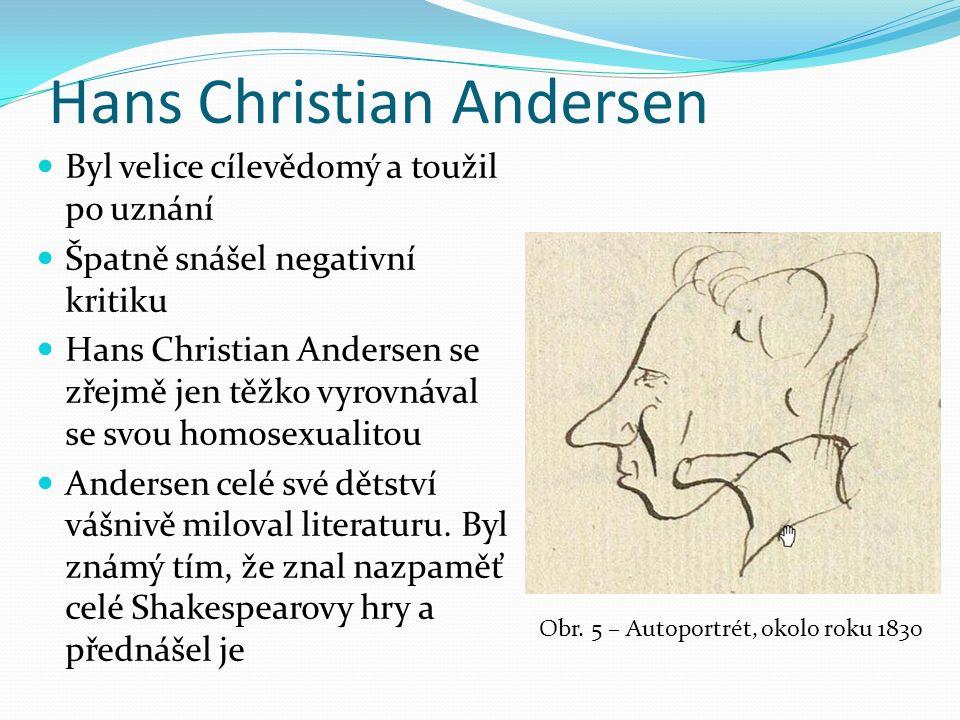 Hans Christian Andersen Byl velice cílevědomý a toužil po uznání Špatně snášel negativní kritiku Hans Christian Andersen se zřejmě jen těžko vyrovnával se svou homosexualitou Andersen celé své dětství vášnivě miloval literaturu.