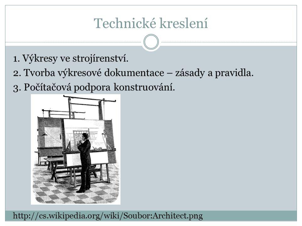 Technické kreslení 1. Výkresy ve strojírenství. 2.