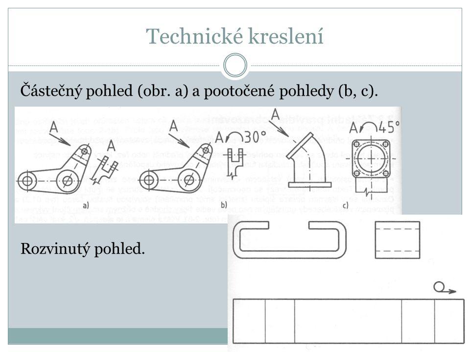 Technické kreslení Částečný pohled (obr. a) a pootočené pohledy (b, c). Rozvinutý pohled.