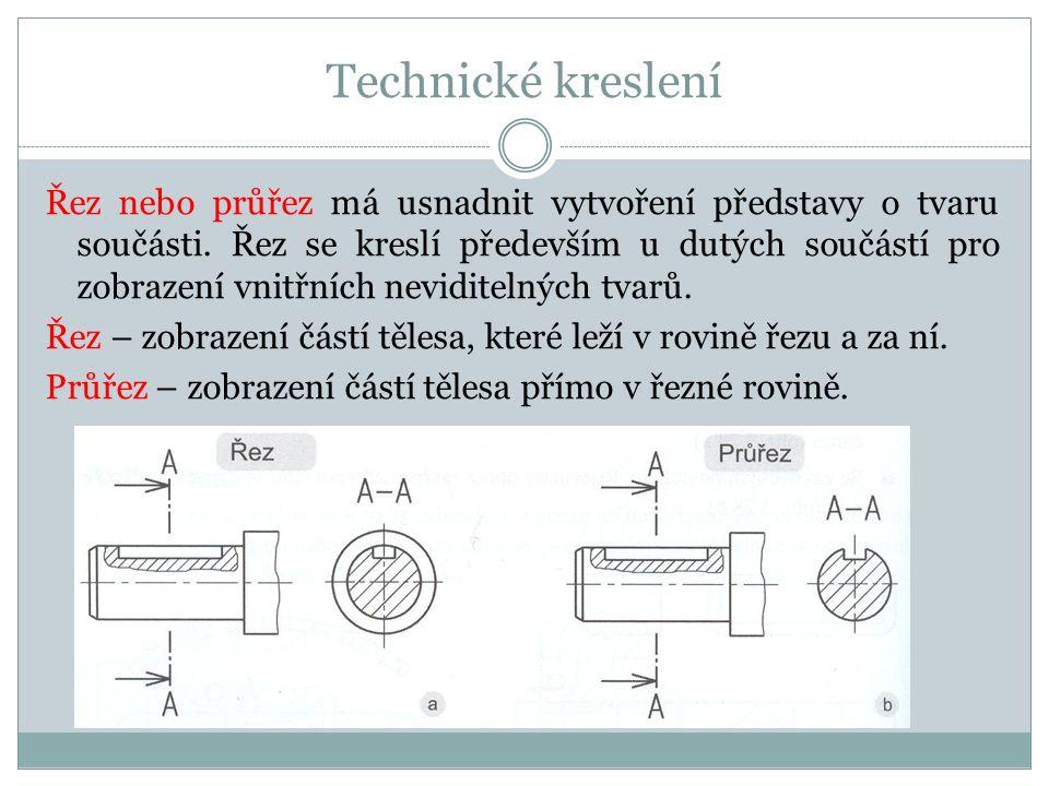 Technické kreslení Řez nebo průřez má usnadnit vytvoření představy o tvaru součásti.
