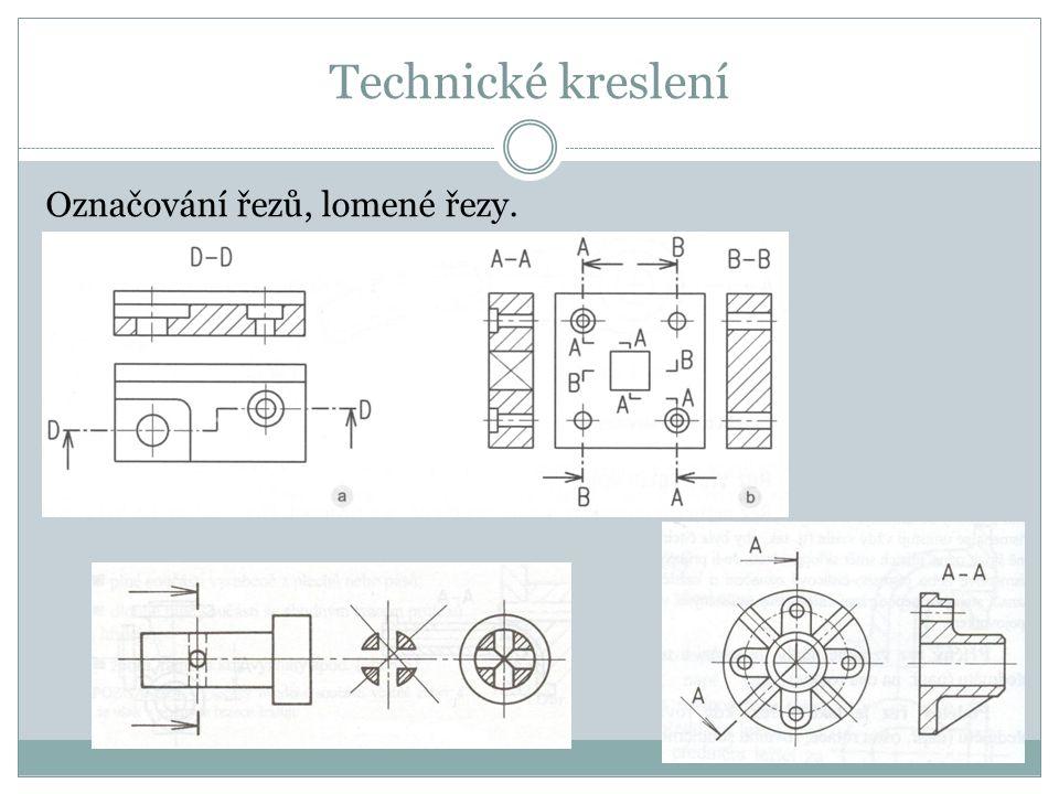Technické kreslení Označování řezů, lomené řezy.