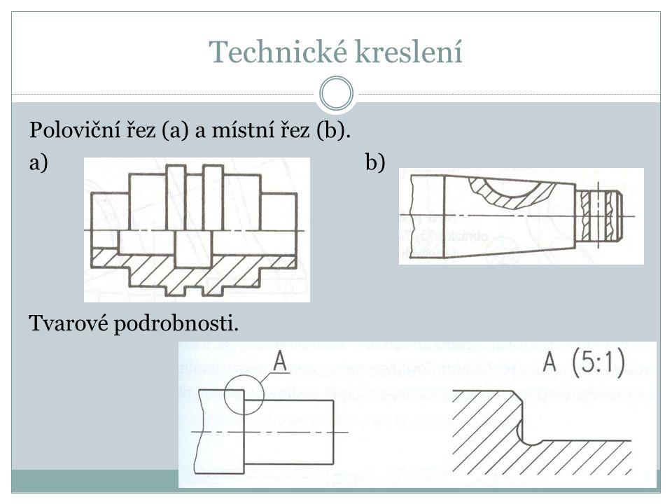 Technické kreslení Poloviční řez (a) a místní řez (b). a)b) Tvarové podrobnosti.