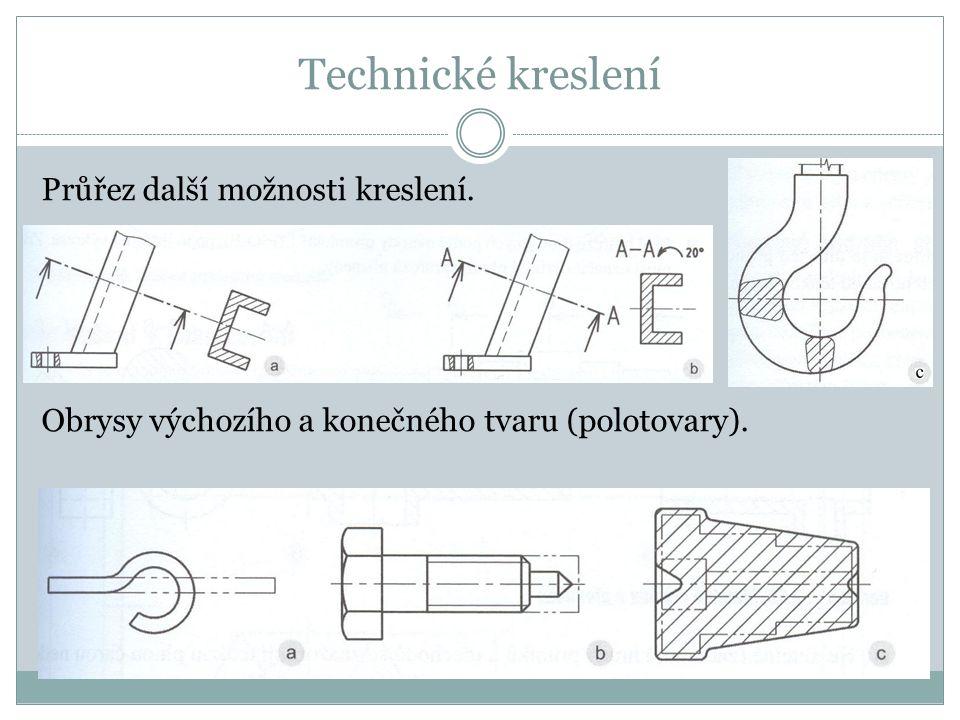 Technické kreslení Průřez další možnosti kreslení. Obrysy výchozího a konečného tvaru (polotovary).