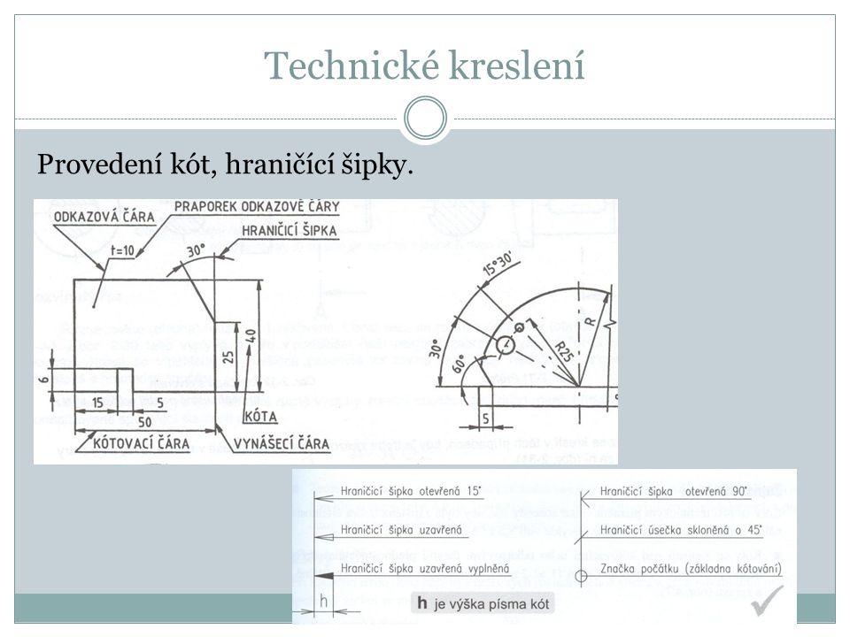 Technické kreslení Provedení kót, hraničící šipky.