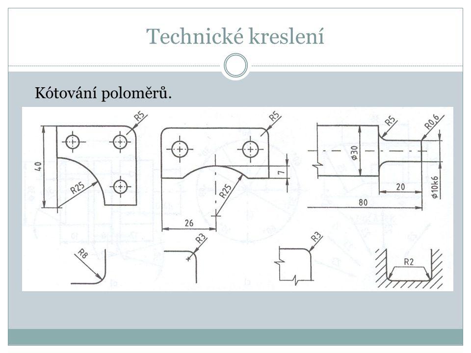 Technické kreslení Kótování poloměrů.