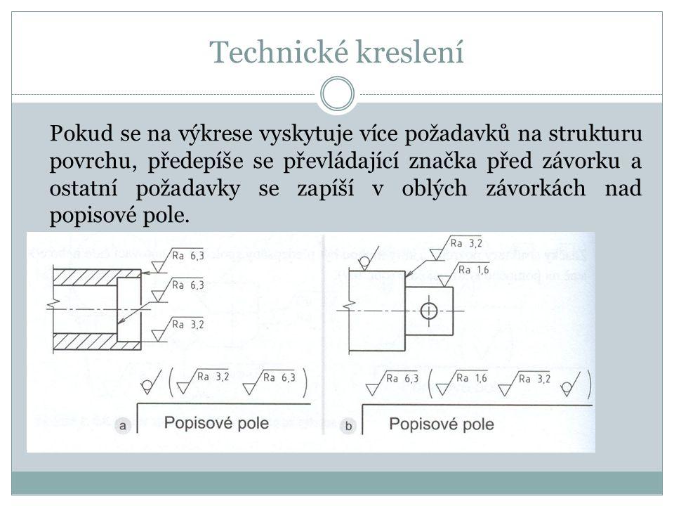 Technické kreslení Pokud se na výkrese vyskytuje více požadavků na strukturu povrchu, předepíše se převládající značka před závorku a ostatní požadavky se zapíší v oblých závorkách nad popisové pole.