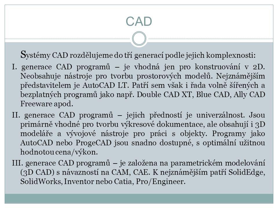 CAD S ystémy CAD rozdělujeme do tří generací podle jejich komplexnosti: I.
