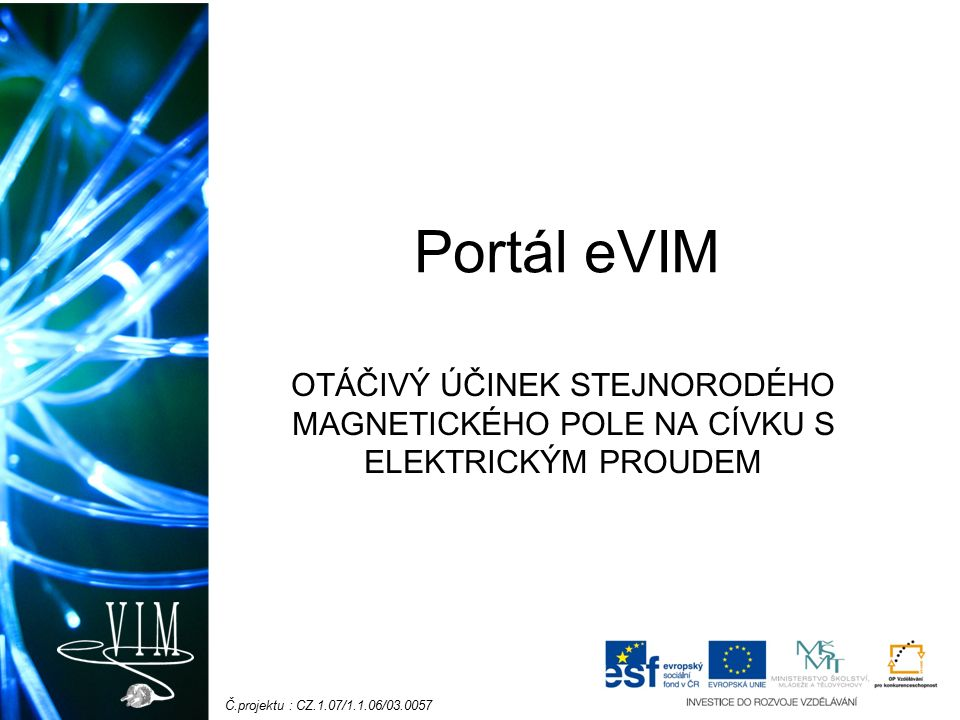 Č.projektu : CZ.1.07/1.1.06/03.0057 Portál eVIM OTÁČIVÝ ÚČINEK STEJNORODÉHO MAGNETICKÉHO POLE NA CÍVKU S ELEKTRICKÝM PROUDEM