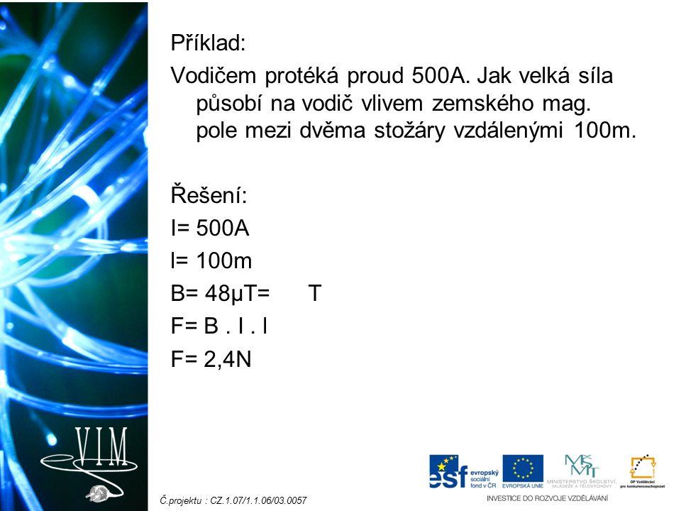Č.projektu : CZ.1.07/1.1.06/03.0057 Příklad: Vodičem protéká proud 500A.
