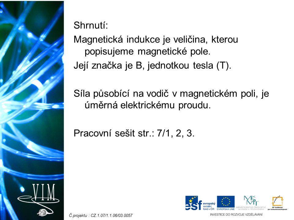 Č.projektu : CZ.1.07/1.1.06/03.0057 Shrnutí: Magnetická indukce je veličina, kterou popisujeme magnetické pole.