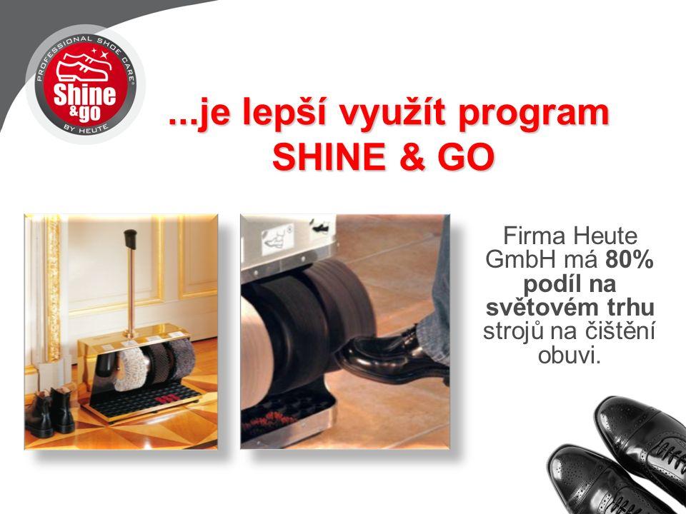 ...je lepší využít program SHINE & GO...je lepší využít program SHINE & GO Firma Heute GmbH má 80% podíl na světovém trhu strojů na čištění obuvi.