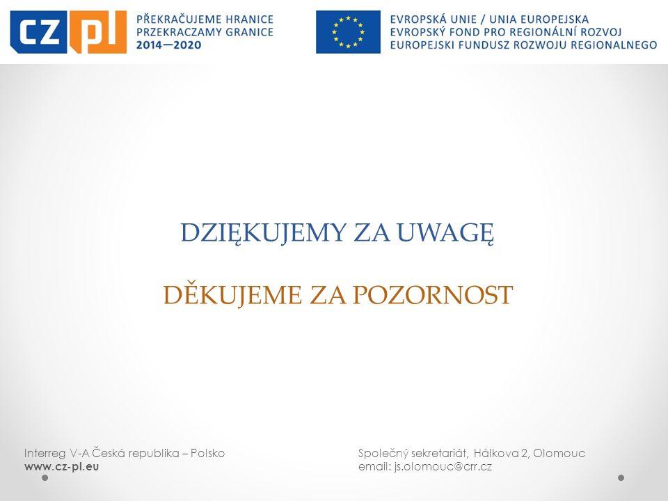 DZIĘKUJEMY ZA UWAGĘ DĚKUJEME ZA POZORNOST Interreg V-A Česká republika – PolskoSpolečný sekretariát, Hálkova 2, Olomouc www.cz-pl.euemail: js.olomouc@