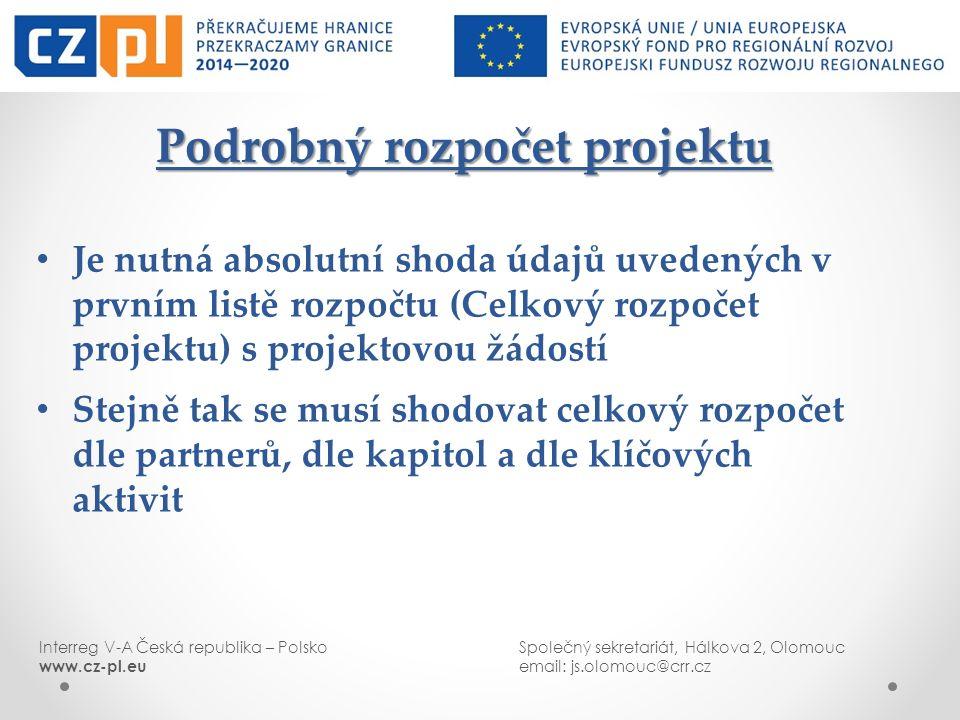 Interreg V-A Česká republika – PolskoSpolečný sekretariát, Hálkova 2, Olomouc www.cz-pl.euemail: js.olomouc@crr.cz Podrobný rozpočet projektu Podrobný rozpočet projektu Je nutná absolutní shoda údajů uvedených v prvním listě rozpočtu (Celkový rozpočet projektu) s projektovou žádostí Stejně tak se musí shodovat celkový rozpočet dle partnerů, dle kapitol a dle klíčových aktivit