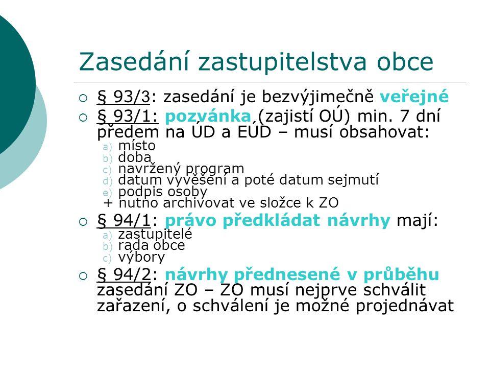 Zasedání zastupitelstva obce  § 93/ 3 : zasedání je bezvýjimečně veřejné  § 93/1: pozvánka (zajistí OÚ) min. 7 dní předem na ÚD a EÚD – musí obsahov