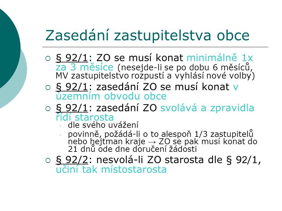 Zasedání zastupitelstva obce  § 92/1: ZO se musí konat minimálně 1x za 3 měsíce (nesejde-li se po dobu 6 měsíců, MV zastupitelstvo rozpustí a vyhlásí