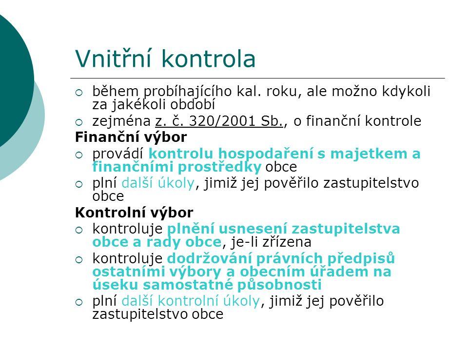 Vnitřní kontrola  během probíhajícího kal. roku, ale možno kdykoli za jakékoli období  zejména z. č. 320/2001 Sb., o finanční kontrole Finanční výbo