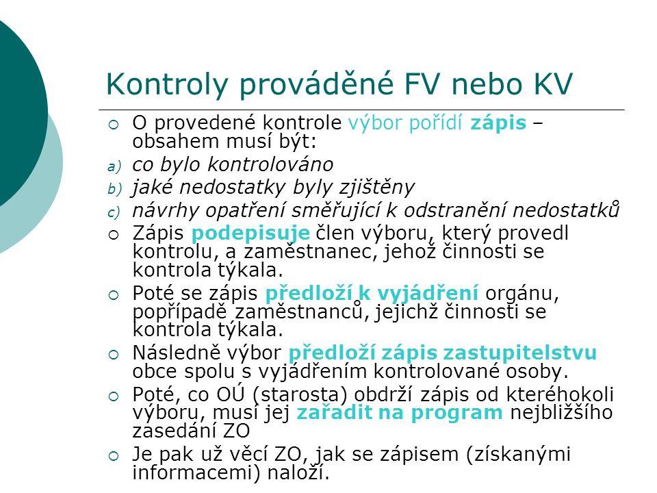 Kontroly prováděné FV nebo KV  O provedené kontrole výbor pořídí zápis – obsahem musí být: a) co bylo kontrolováno b) jaké nedostatky byly zjištěny c