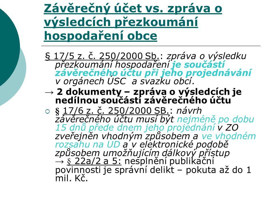 Závěrečný účet vs. zpráva o výsledcích přezkoumání hospodaření obce § 17/5 z. č. 250/2000 Sb.: zpráva o výsledku přezkoumání hospodaření je součástí z