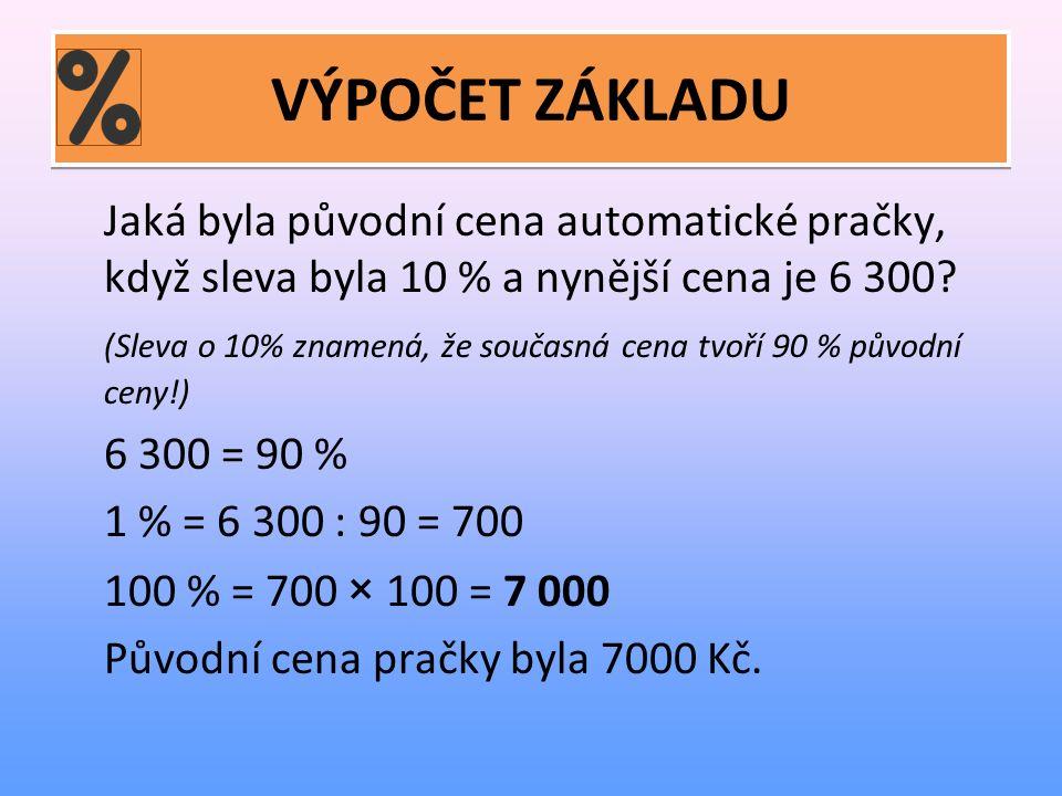VÝPOČET ZÁKLADU Jaká byla původní cena automatické pračky, když sleva byla 10 % a nynější cena je 6 300.