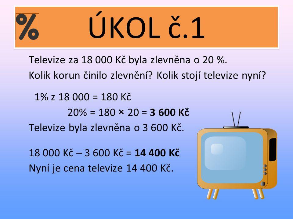 ÚKOL č.1 Televize za 18 000 Kč byla zlevněna o 20 %.