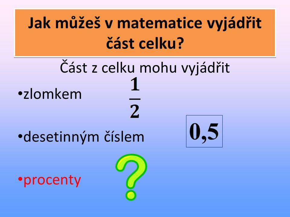 Jak můžeš v matematice vyjádřit část celku.