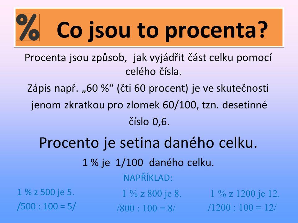 Co jsou to procenta. Procenta jsou způsob, jak vyjádřit část celku pomocí celého čísla.