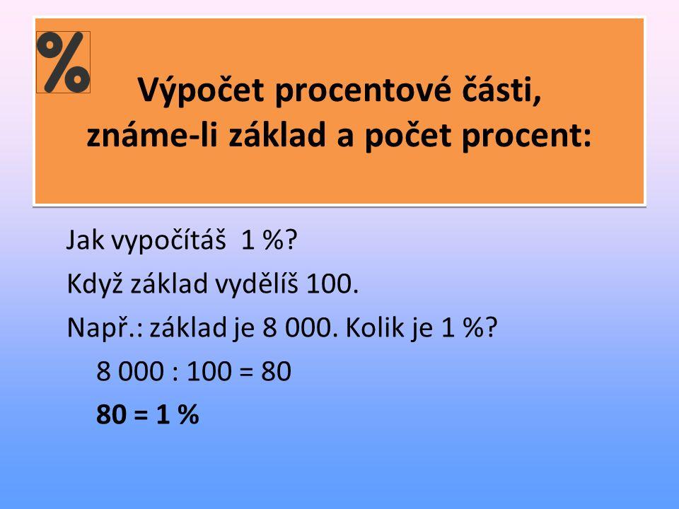 Výpočet procentové části, známe-li základ a počet procent: Jak vypočítáš 1 %.