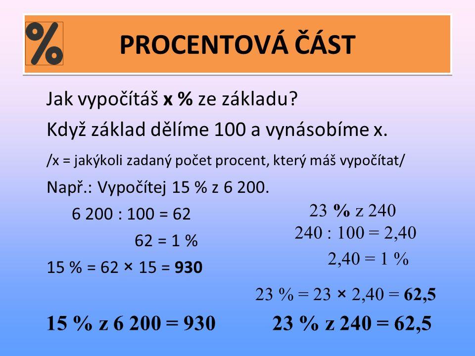 PROCENTOVÁ ČÁST Jak vypočítáš x % ze základu. Když základ dělíme 100 a vynásobíme x.
