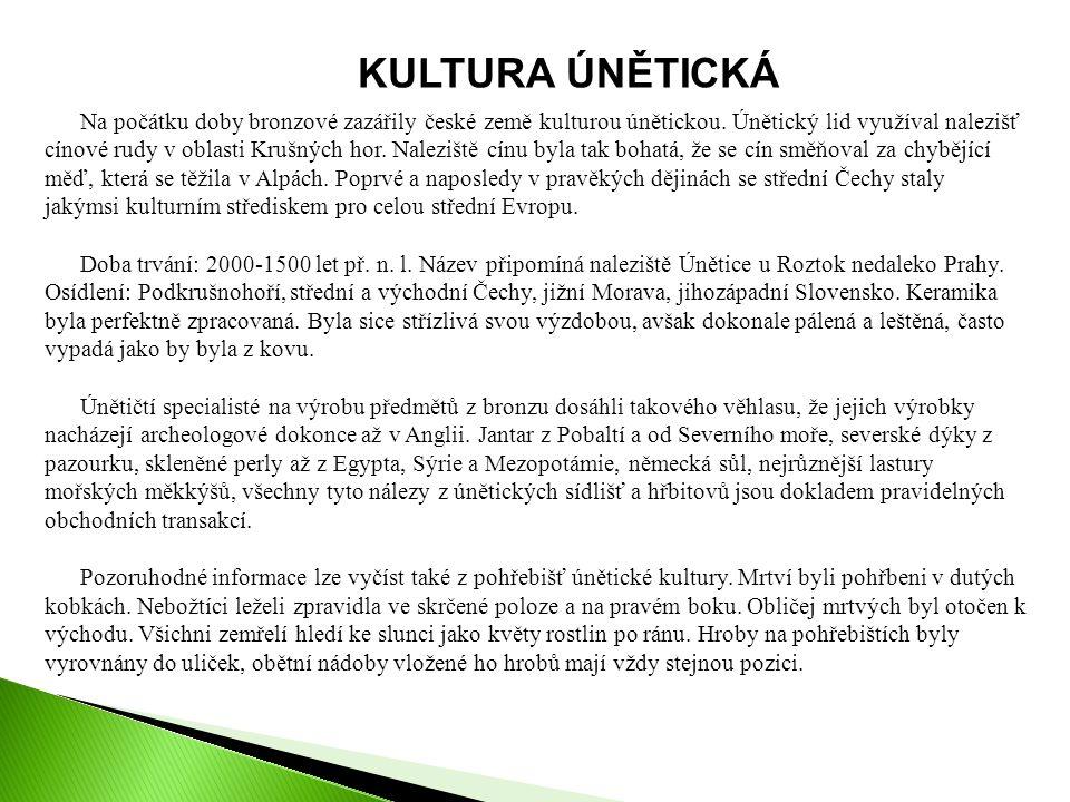 KULTURA ÚNĚTICKÁ Na počátku doby bronzové zazářily české země kulturou únětickou.