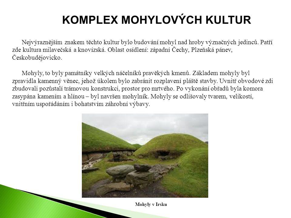KOMPLEX MOHYLOVÝCH KULTUR Nejvýraznějším znakem těchto kultur bylo budování mohyl nad hroby význačných jedinců.
