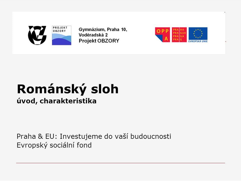 Románský sloh úvod, charakteristika Praha & EU: Investujeme do vaší budoucnosti Evropský sociální fond