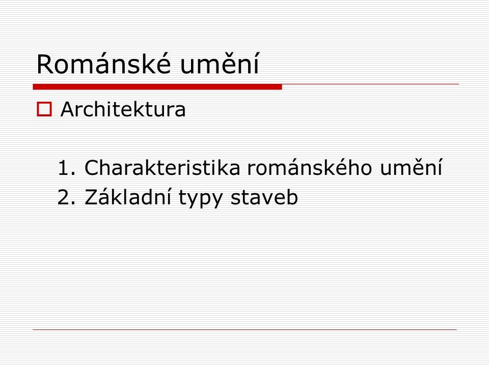 Románské umění  Architektura 1. Charakteristika románského umění 2. Základní typy staveb