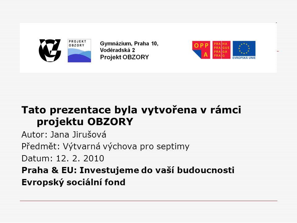 Tato prezentace byla vytvořena v rámci projektu OBZORY Autor: Jana Jirušová Předmět: Výtvarná výchova pro septimy Datum: 12.
