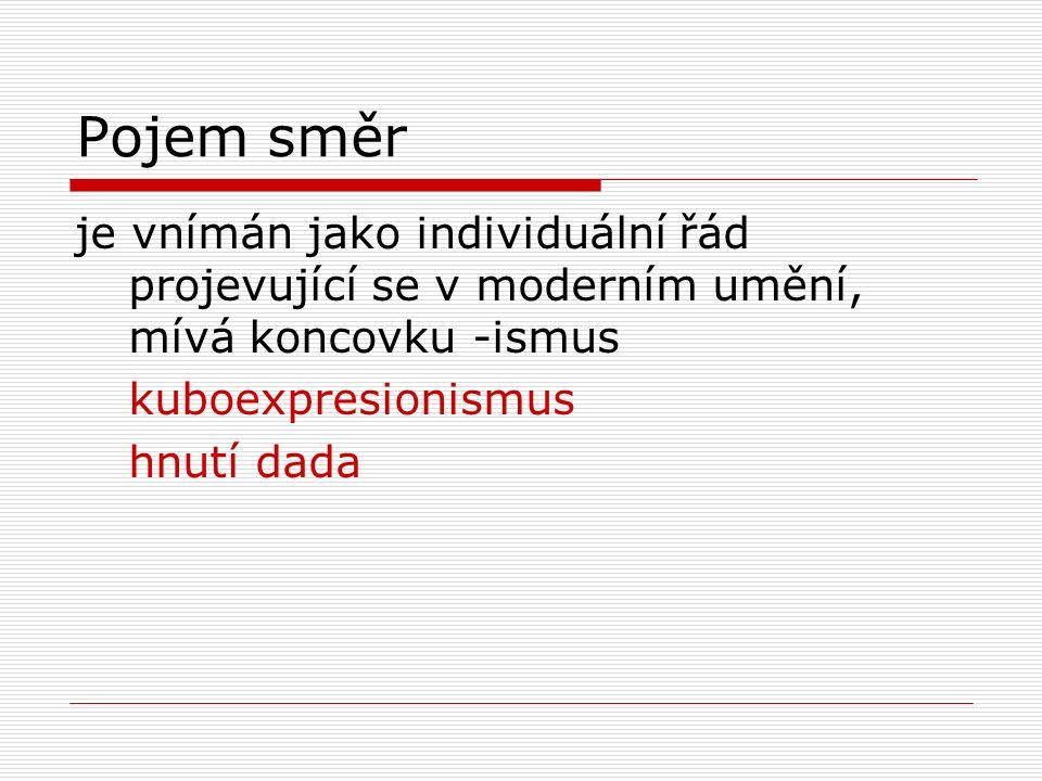 Pojem směr je vnímán jako individuální řád projevující se v moderním umění, mívá koncovku -ismus kuboexpresionismus hnutí dada