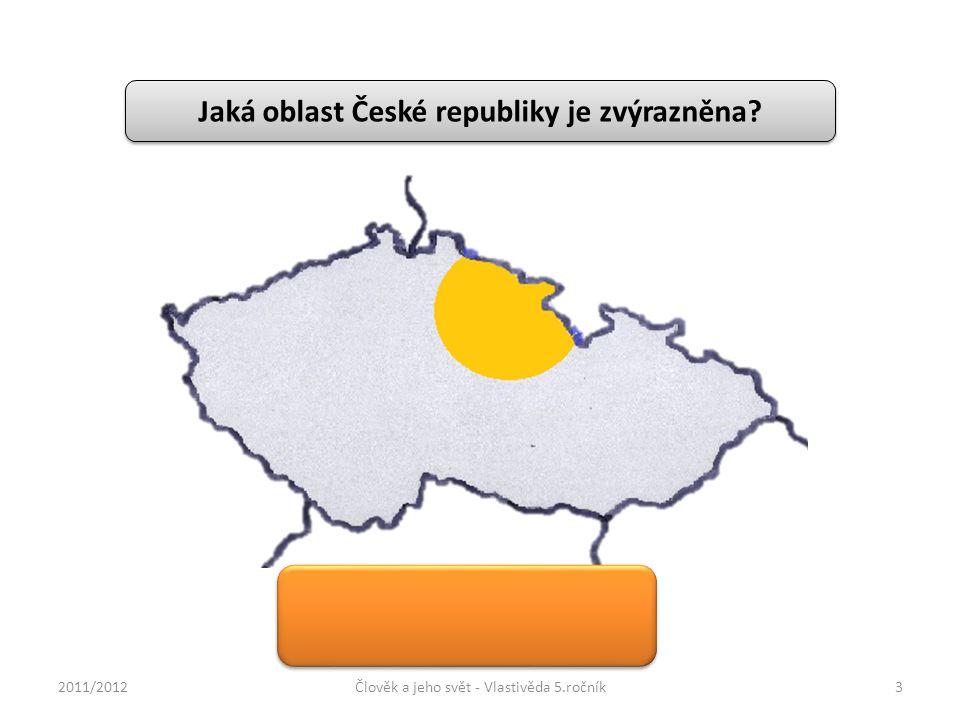 Jaká oblast České republiky je zvýrazněna? Východní Čechy 2011/2012Člověk a jeho svět - Vlastivěda 5.ročník3