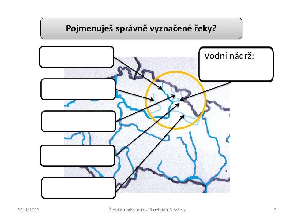 Pojmenuješ správně vyznačené řeky? Vodní nádrž: 2011/2012Člověk a jeho svět - Vlastivěda 5.ročník5